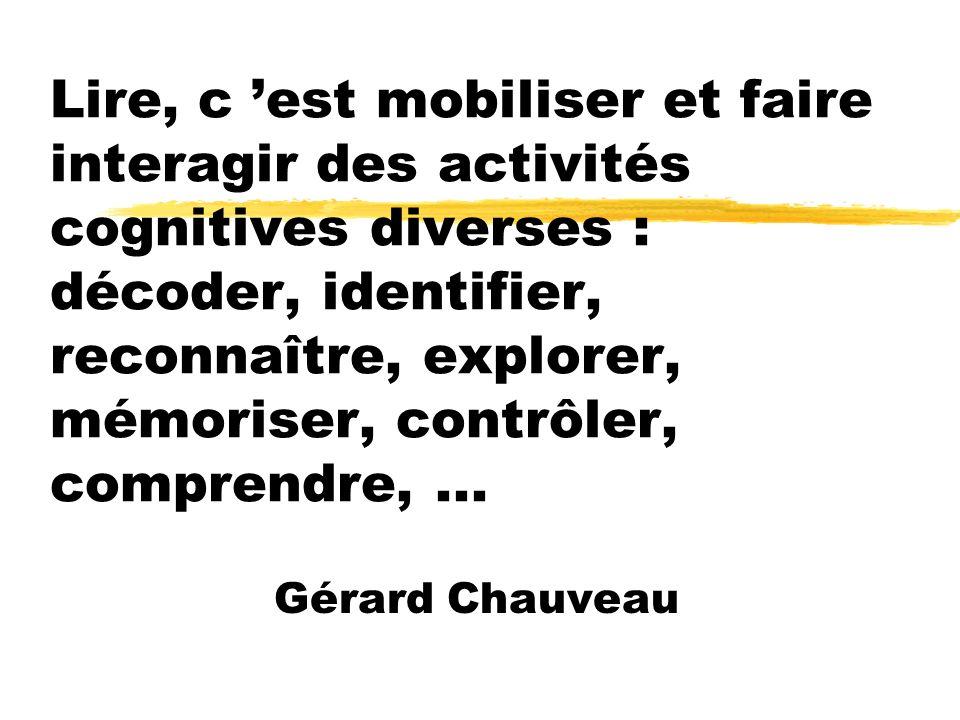 Lire, c est mobiliser et faire interagir des activités cognitives diverses : décoder, identifier, reconnaître, explorer, mémoriser, contrôler, compren