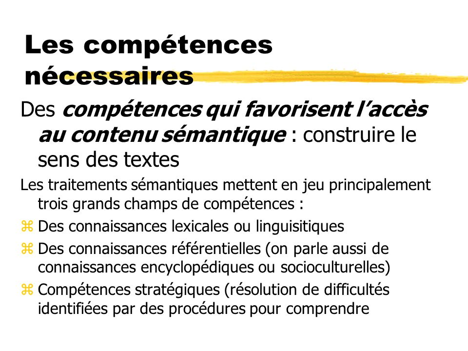 Les compétences nécessaires Des compétences qui favorisent laccès au contenu sémantique : construire le sens des textes Les traitements sémantiques me