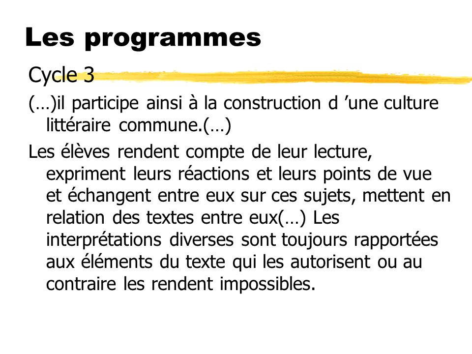 Les programmes Cycle 3 (…)il participe ainsi à la construction d une culture littéraire commune.(…) Les élèves rendent compte de leur lecture, exprime