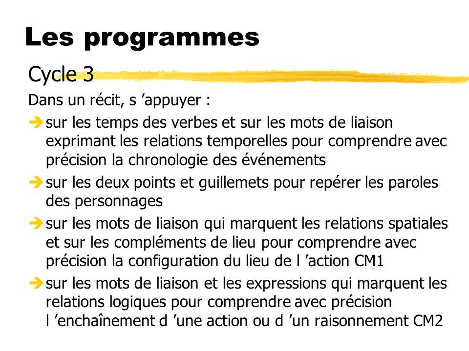 Les programmes Cycle 3 Dans un récit, s appuyer : èsur les temps des verbes et sur les mots de liaison exprimant les relations temporelles pour compre