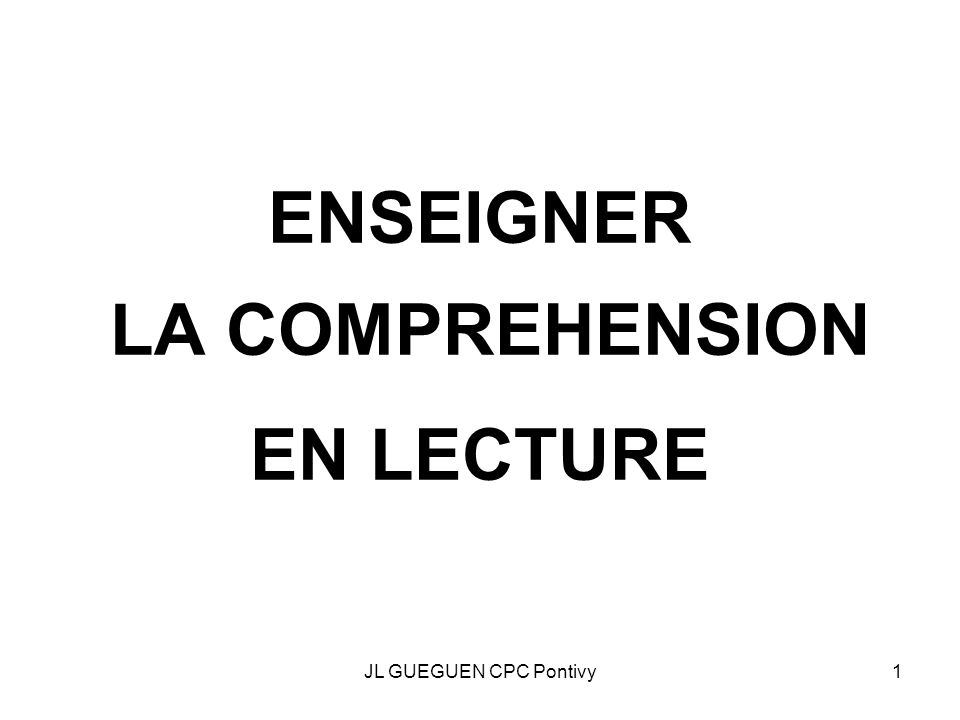 JL GUEGUEN CPC Pontivy1 ENSEIGNER LA COMPREHENSION EN LECTURE