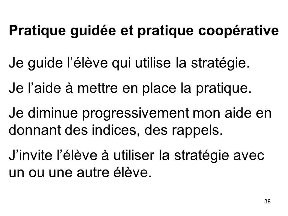 38 Pratique guidée et pratique coopérative Je guide lélève qui utilise la stratégie.