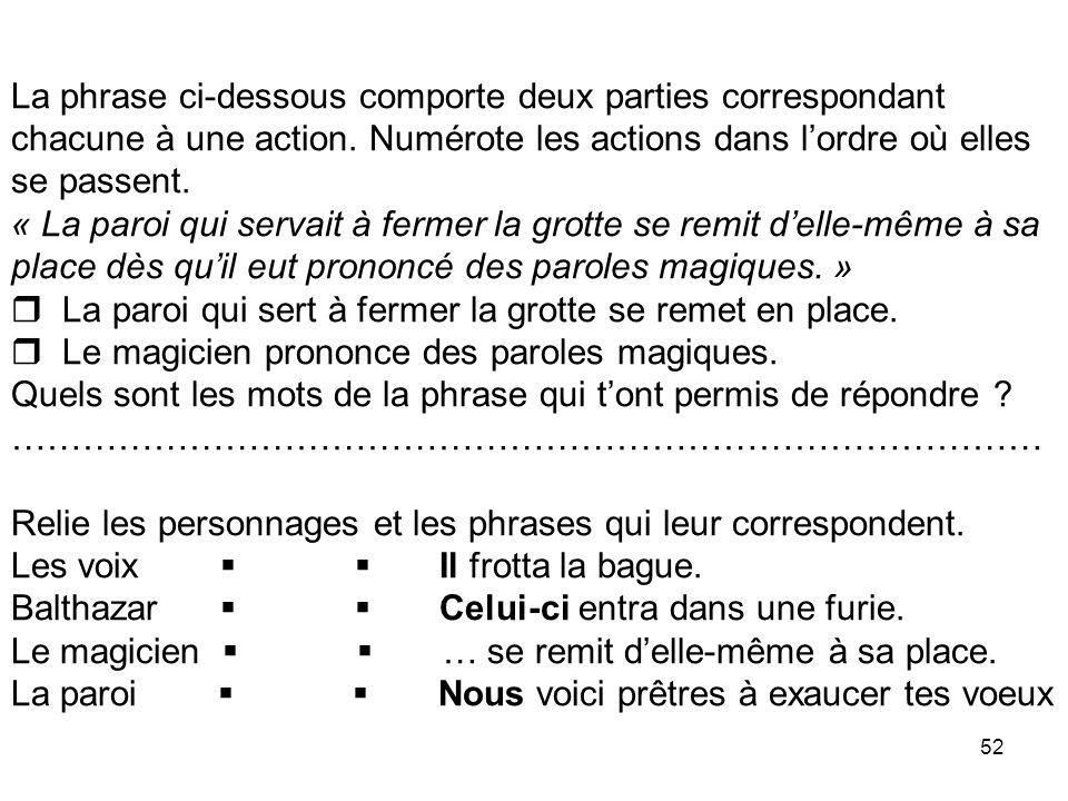 52 La phrase ci-dessous comporte deux parties correspondant chacune à une action.