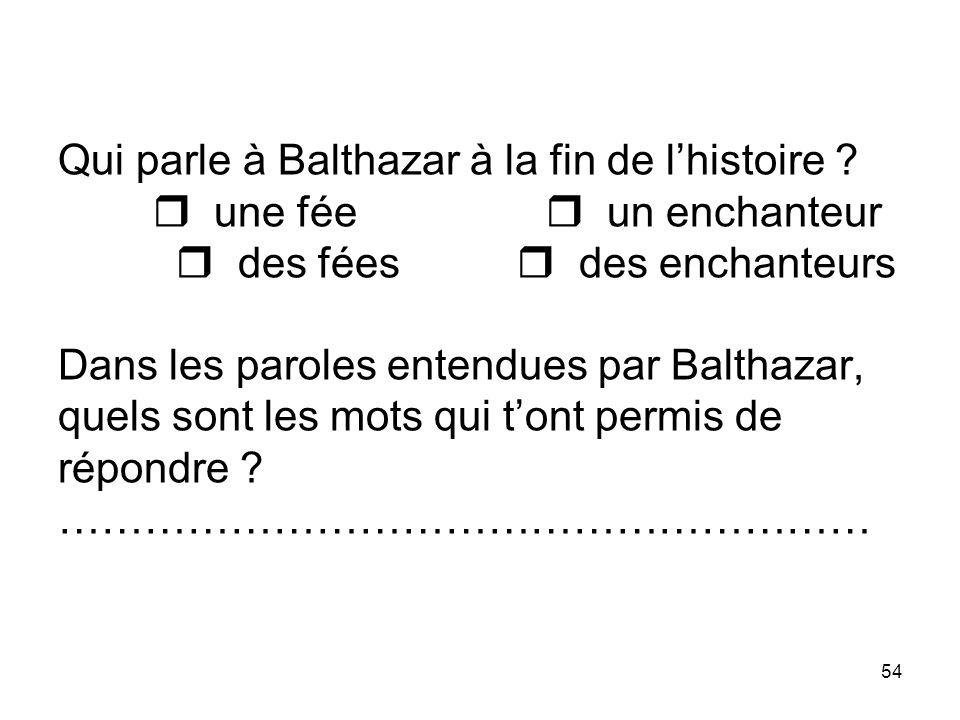 54 Qui parle à Balthazar à la fin de lhistoire .