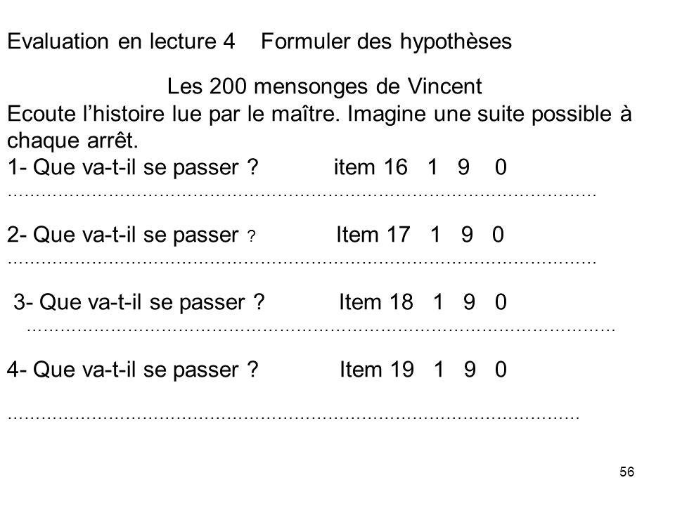 56 Evaluation en lecture 4 Formuler des hypothèses Les 200 mensonges de Vincent Ecoute lhistoire lue par le maître.