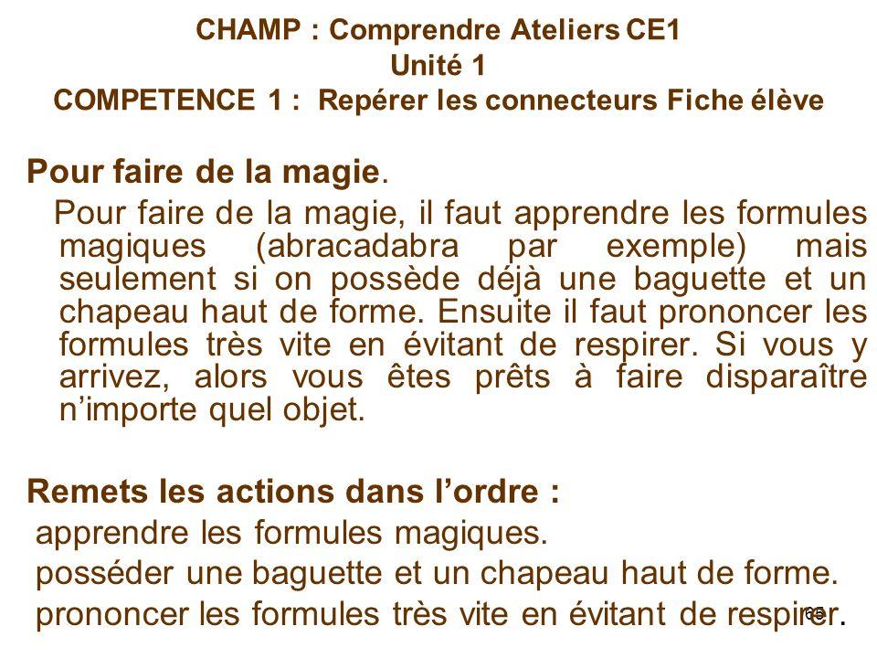 65 CHAMP : Comprendre Ateliers CE1 Unité 1 COMPETENCE 1 : Repérer les connecteurs Fiche élève Pour faire de la magie.