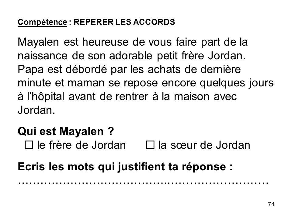74 Compétence : REPERER LES ACCORDS Mayalen est heureuse de vous faire part de la naissance de son adorable petit frère Jordan.