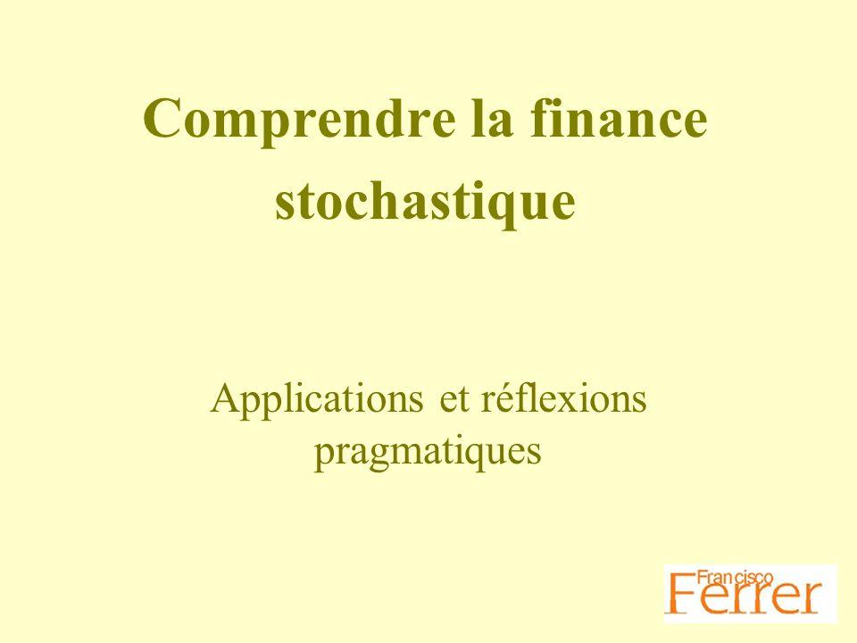 Comprendre la finance stochastique Applications et réflexions pragmatiques