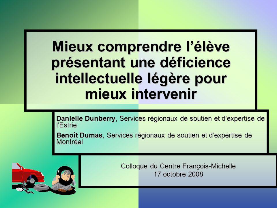 Mieux comprendre lélève présentant une déficience intellectuelle légère pour mieux intervenir Danielle Dunberry, Services régionaux de soutien et dexp
