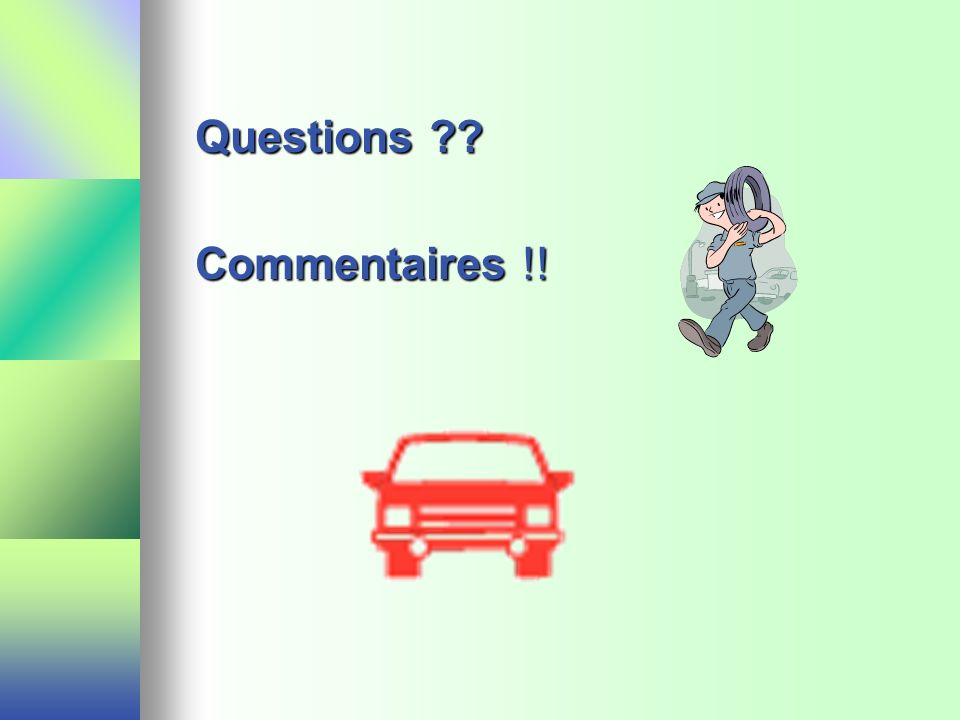 Questions ?? Commentaires !!