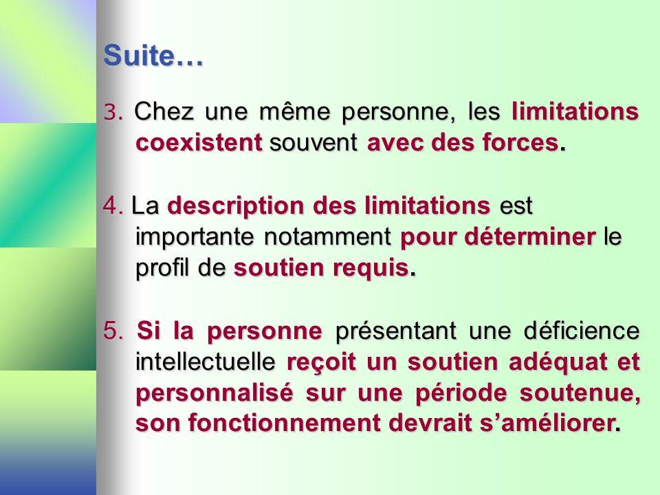 Suite… 3. Chez une même personne, les limitations coexistent souvent avec des forces. 4. La description des limitations est importante notamment pour