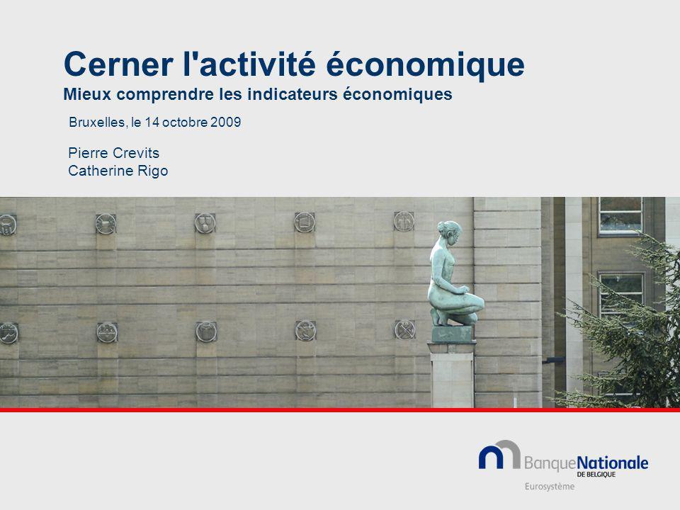 Cerner l activité économique Mieux comprendre les indicateurs économiques Pierre Crevits Catherine Rigo Bruxelles, le 14 octobre 2009