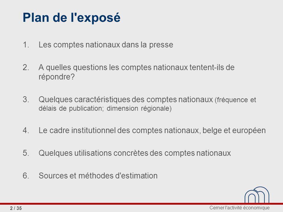 Cerner l activité économique 2 / 35 Plan de l exposé 1.Les comptes nationaux dans la presse 2.A quelles questions les comptes nationaux tentent-ils de répondre.