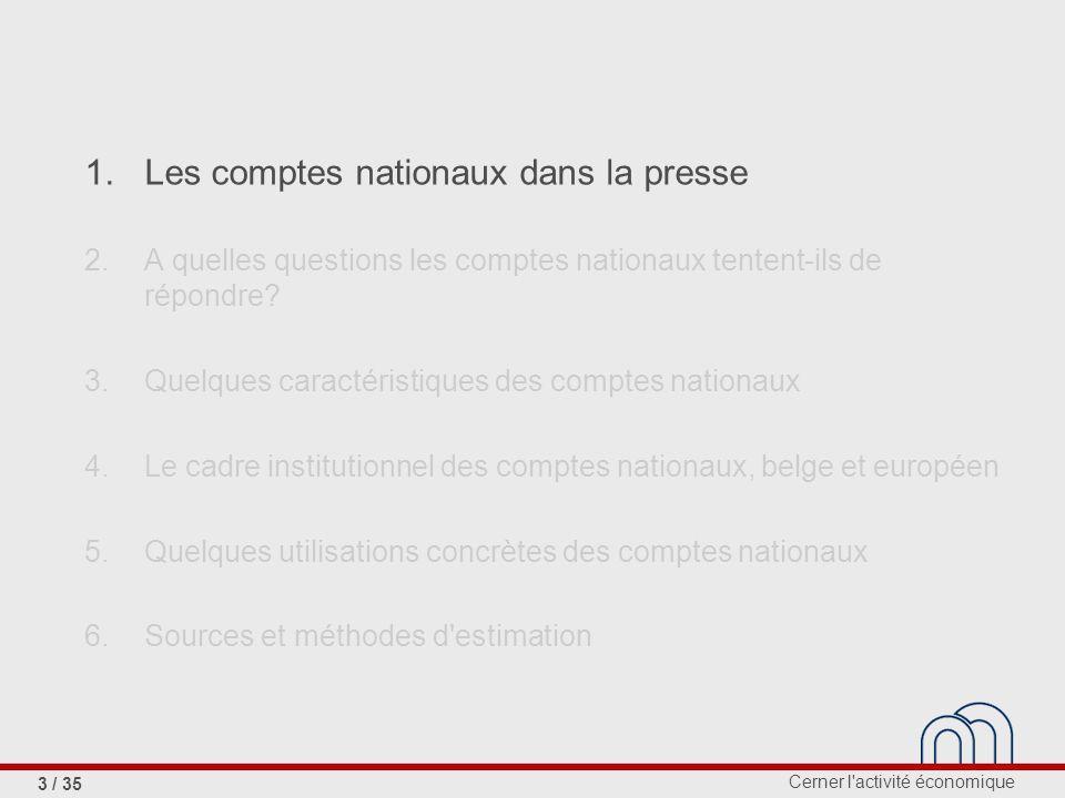 Cerner l activité économique 3 / 35 1.Les comptes nationaux dans la presse 2.A quelles questions les comptes nationaux tentent-ils de répondre.