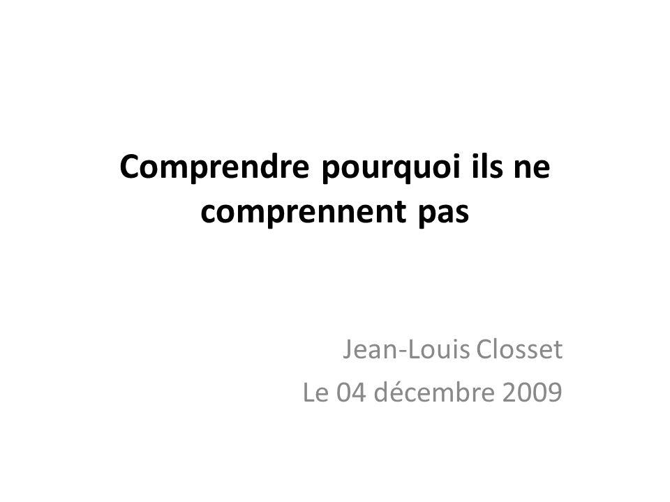 Comprendre pourquoi ils ne comprennent pas Jean-Louis Closset Le 04 décembre 2009