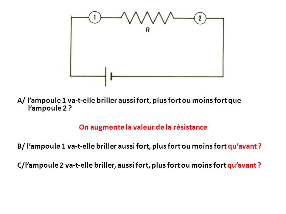 A/ lampoule 1 va-t-elle briller aussi fort, plus fort ou moins fort que lampoule 2 .