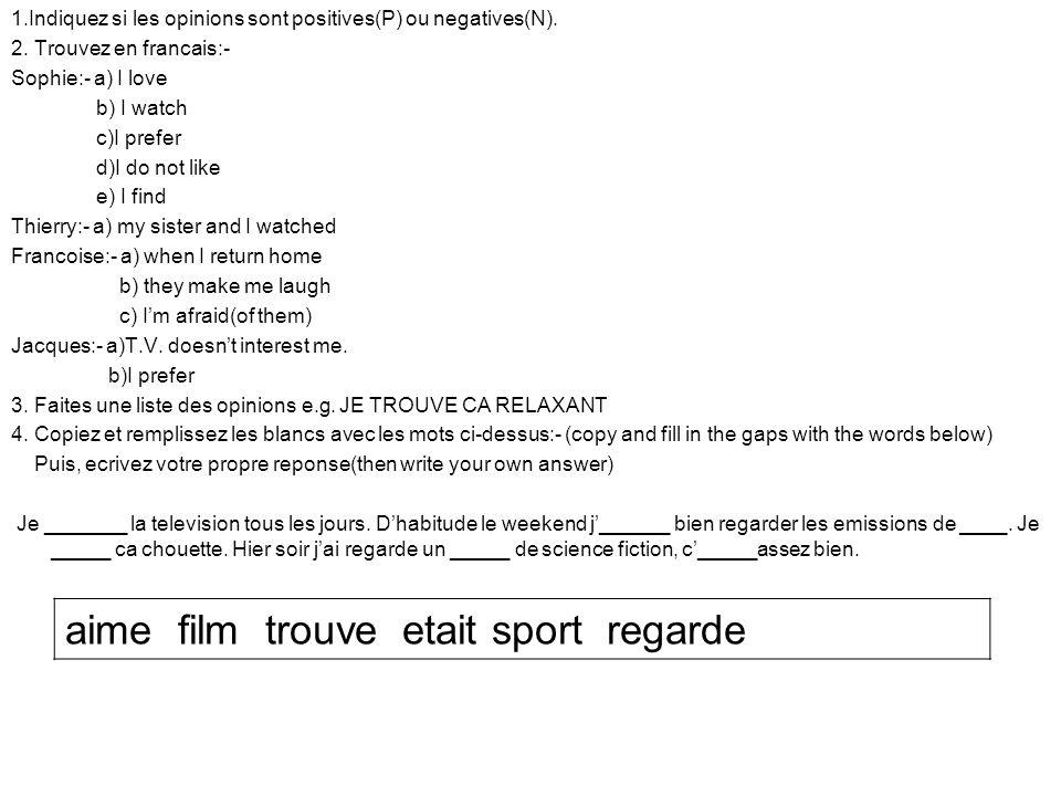 1.Indiquez si les opinions sont positives(P) ou negatives(N). 2. Trouvez en francais:- Sophie:- a) I love b) I watch c)I prefer d)I do not like e) I f