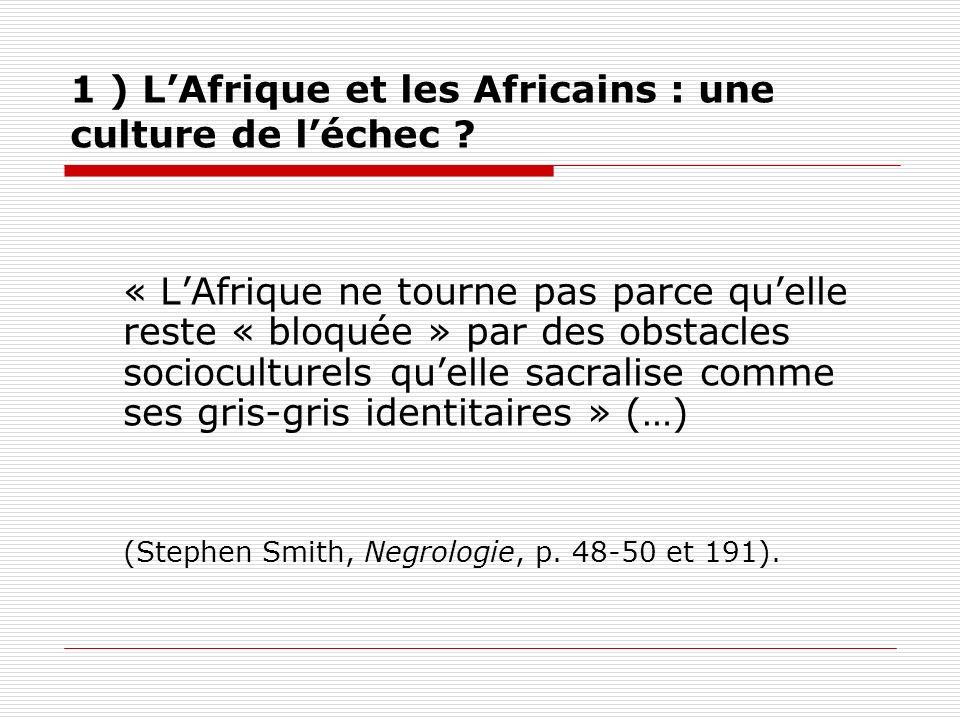« LAfrique ne tourne pas parce quelle reste « bloquée » par des obstacles socioculturels quelle sacralise comme ses gris-gris identitaires » (…) (Step