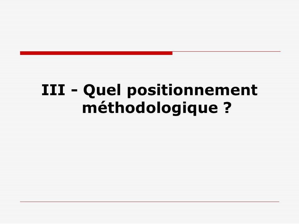 III - Quel positionnement méthodologique ?