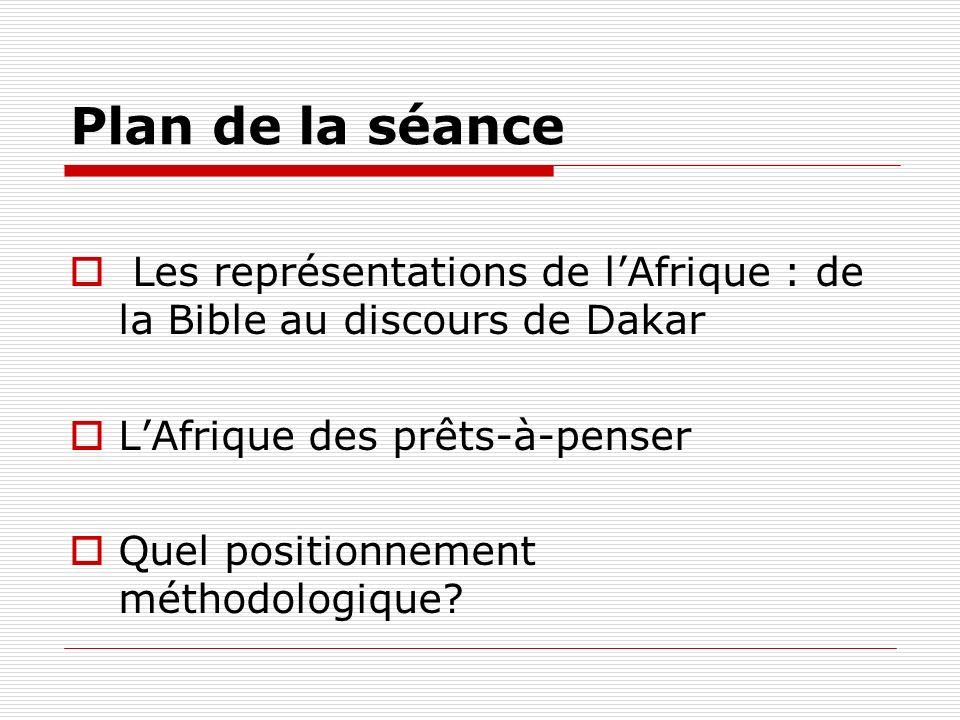 Plan de la séance Les représentations de lAfrique : de la Bible au discours de Dakar LAfrique des prêts-à-penser Quel positionnement méthodologique?