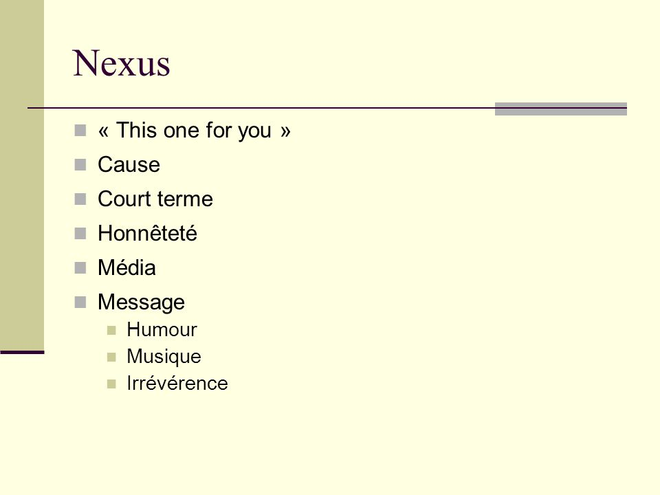 Nexus « This one for you » Cause Court terme Honnêteté Média Message Humour Musique Irrévérence