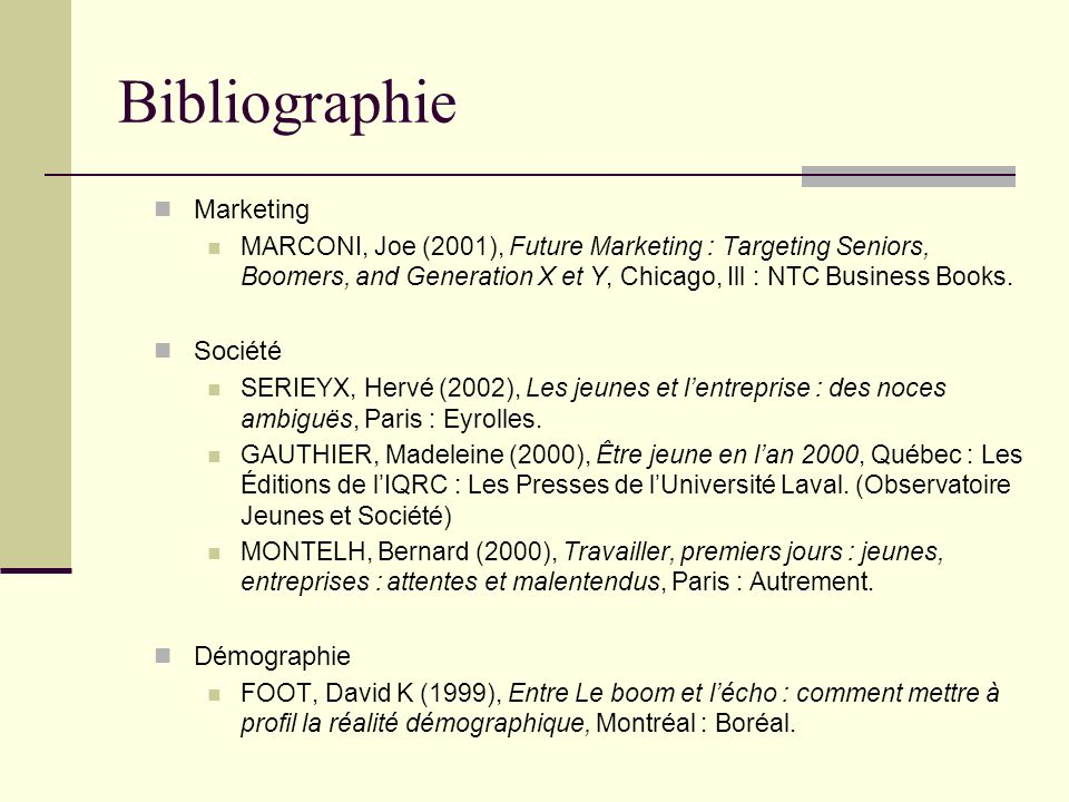 Bibliographie Marketing MARCONI, Joe (2001), Future Marketing : Targeting Seniors, Boomers, and Generation X et Y, Chicago, Ill : NTC Business Books.