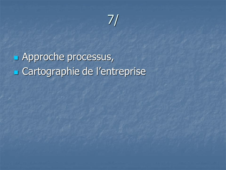7/ Approche processus, Approche processus, Cartographie de lentreprise Cartographie de lentreprise