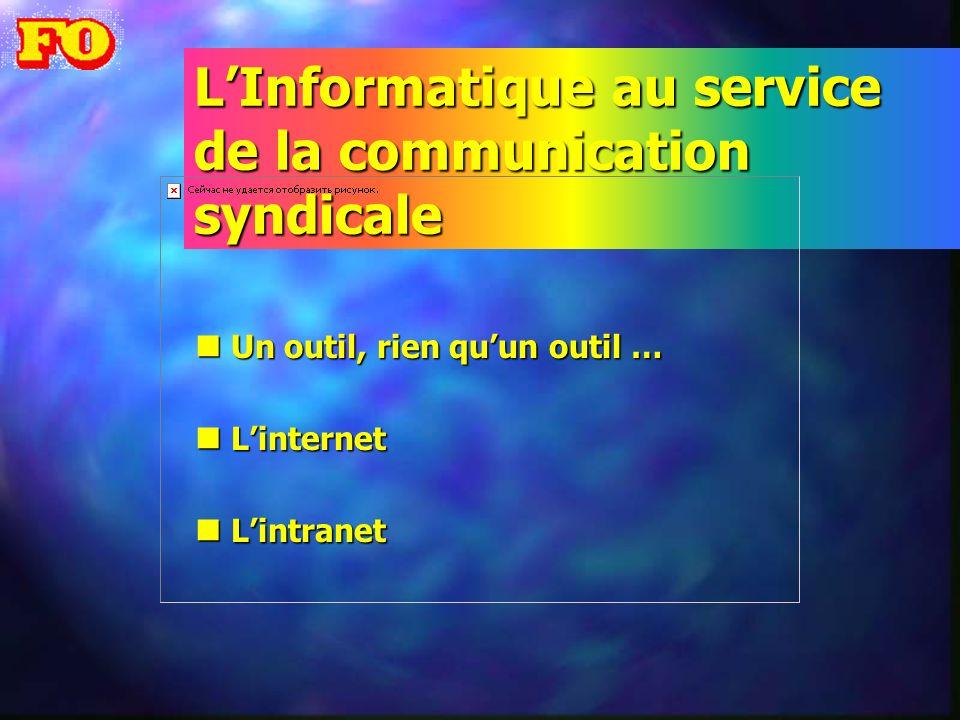 LInformatique au service de la communication syndicale n Un outil, rien quun outil … n Linternet n Lintranet