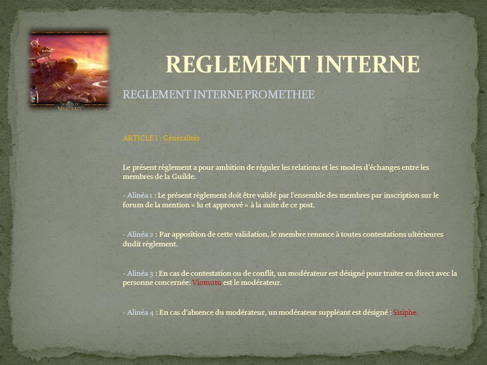 REGLEMENT INTERNE PROMETHEE ARTICLE I : Généralités Le présent règlement a pour ambition de réguler les relations et les modes déchanges entre les membres de la Guilde.