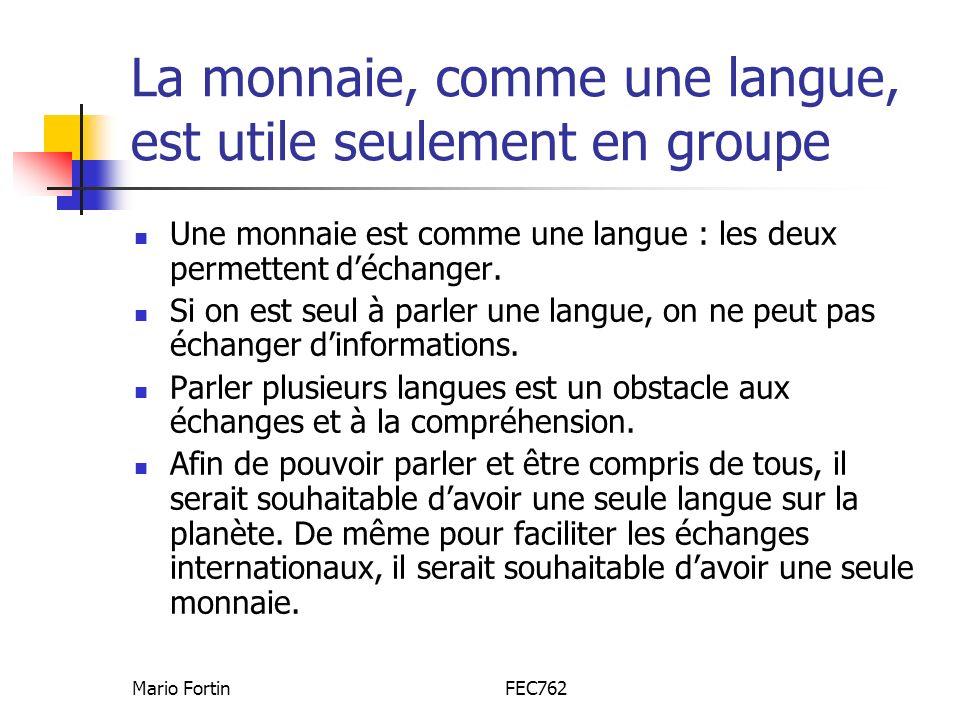 Mario FortinFEC762 La monnaie, comme une langue, est utile seulement en groupe Une monnaie est comme une langue : les deux permettent déchanger. Si on