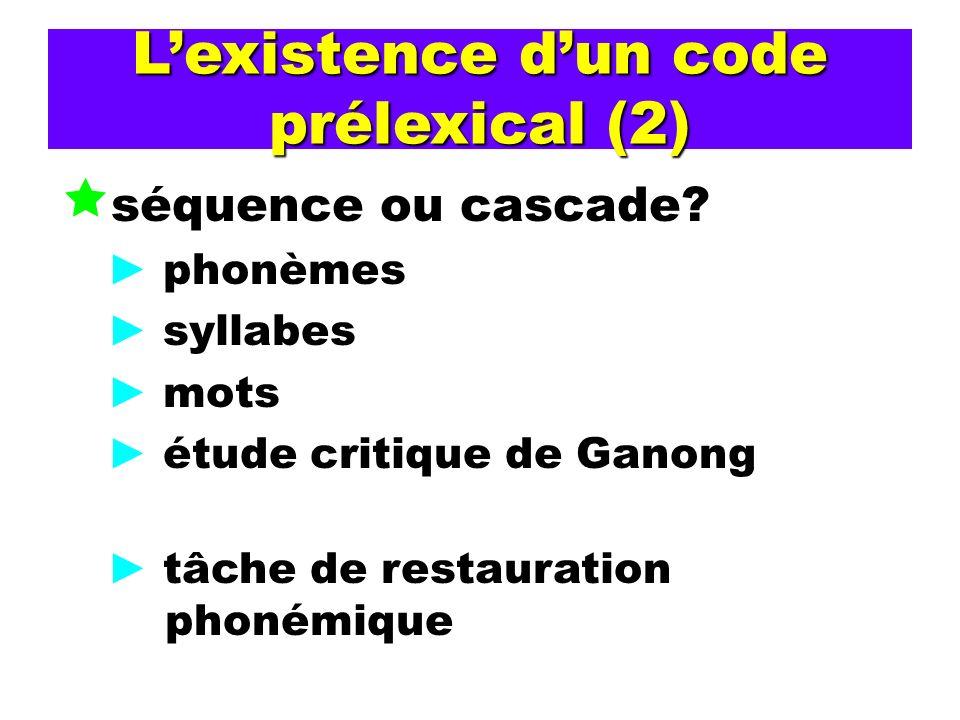 Lexistence dun code prélexical (2) séquence ou cascade? phonèmes syllabes mots étude critique de Ganong tâche de restauration phonémique