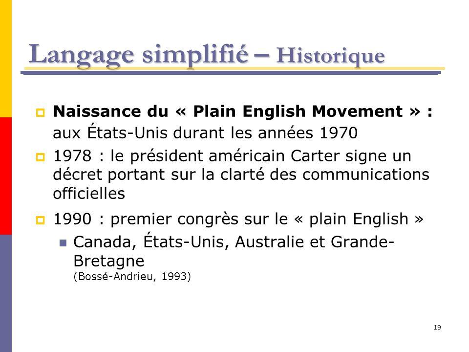 19 Langage simplifié – Historique Naissance du « Plain English Movement » : aux États-Unis durant les années 1970 1978 : le président américain Carter