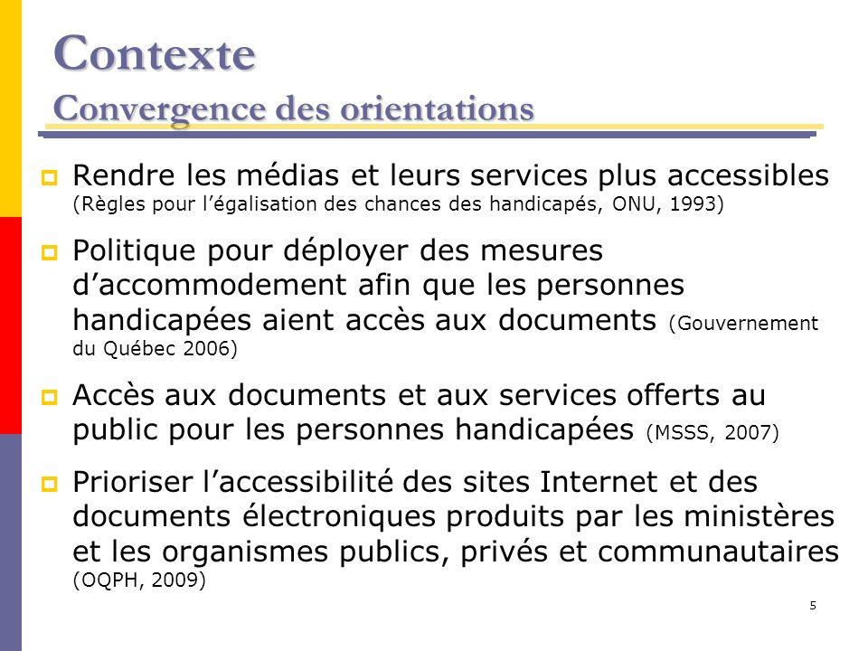 5 Contexte Convergence des orientations Rendre les médias et leurs services plus accessibles (Règles pour légalisation des chances des handicapés, ONU