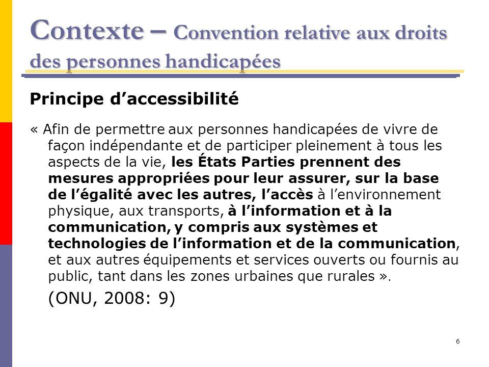 6 Principe daccessibilité « Afin de permettre aux personnes handicapées de vivre de façon indépendante et de participer pleinement à tous les aspects