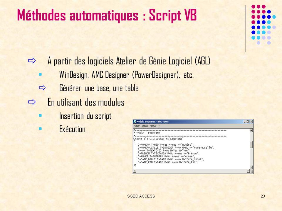 SGBD ACCESS23 Méthodes automatiques : Script VB A partir des logiciels Atelier de Génie Logiciel (AGL) WinDesign, AMC Designer (PowerDesigner), etc.