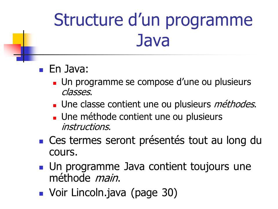 Structure dun programme Java En Java: Un programme se compose dune ou plusieurs classes. Une classe contient une ou plusieurs méthodes. Une méthode co
