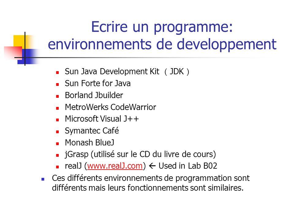 Ecrire un programme: environnements de developpement Sun Java Development Kit JDK Sun Forte for Java Borland Jbuilder MetroWerks CodeWarrior Microsoft