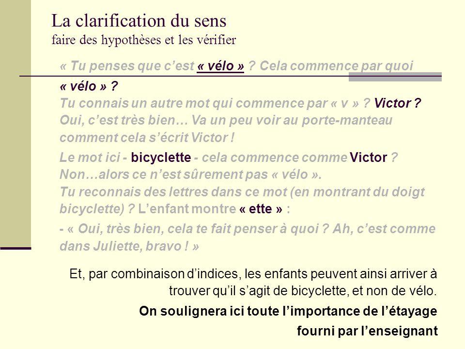 La clarification du sens faire des hypothèses et les vérifier Si un enfant rencontre le mot « bicyclette » dans un texte, avise un dessin à proximité