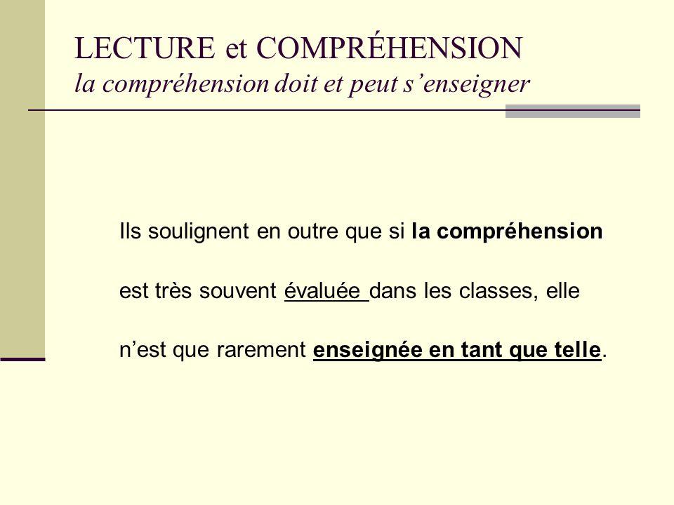 LECTURE et COMPRÉHENSION la compréhension doit et peut senseigner la compréhension Ils soulignent en outre que si la compréhension est très souvent évaluée dans les classes, elle nest que rarement enseignée en tant que telle.