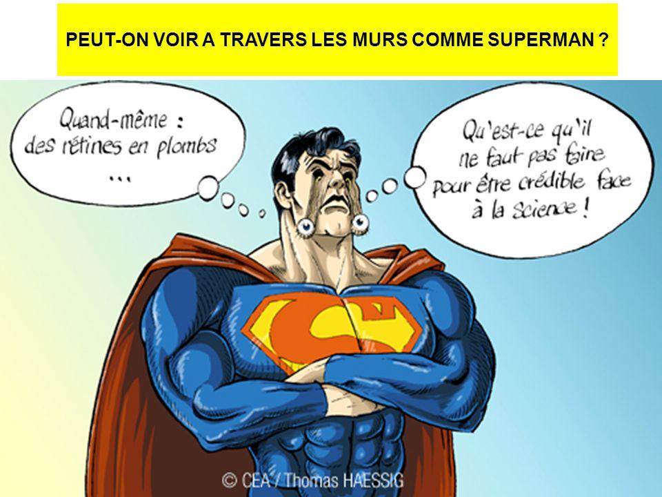 PEUT-ON VOIR A TRAVERS LES MURS COMME SUPERMAN ?
