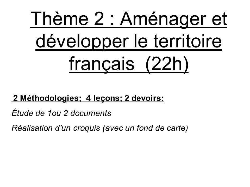Thème 2 : Aménager et développer le territoire français (22h) 2 Méthodologies; 4 leçons; 2 devoirs: Étude de 1ou 2 documents Réalisation dun croquis (