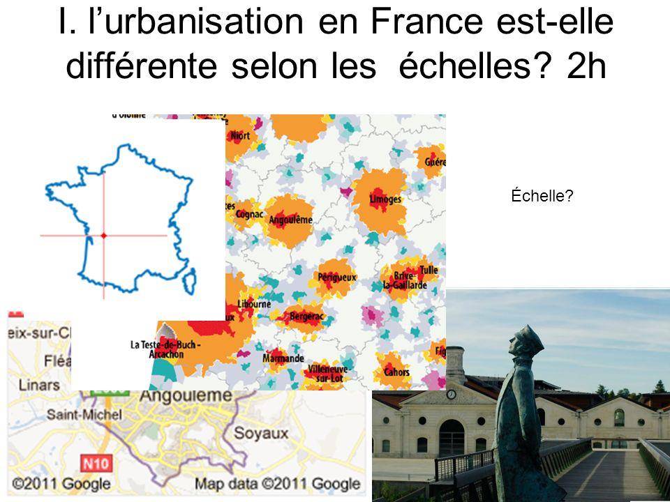 I. lurbanisation en France est-elle différente selon les échelles? 2h Échelle?
