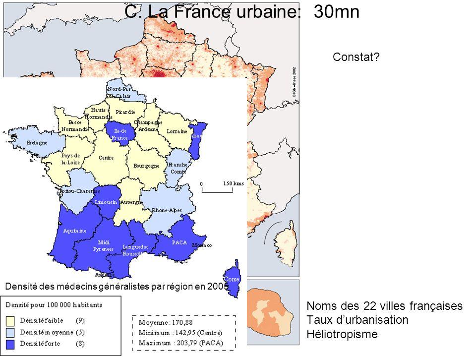 C. La France urbaine: 30mn Noms des 22 villes françaises Taux durbanisation Héliotropisme Densité des médecins généralistes par région en 2005 Constat