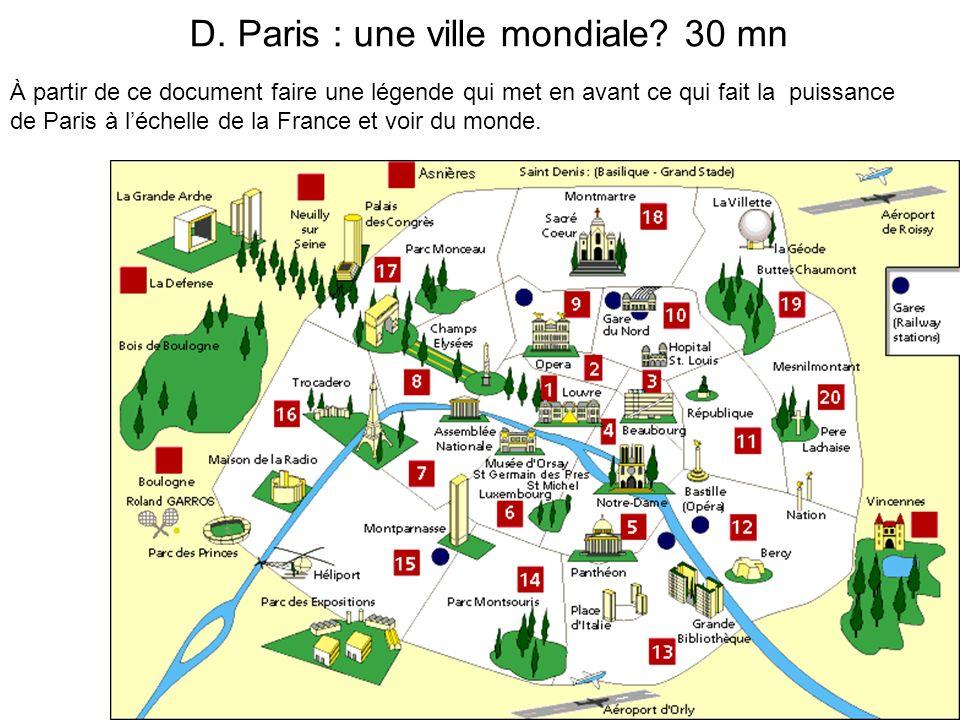 D. Paris : une ville mondiale? 30 mn À partir de ce document faire une légende qui met en avant ce qui fait la puissance de Paris à léchelle de la Fra