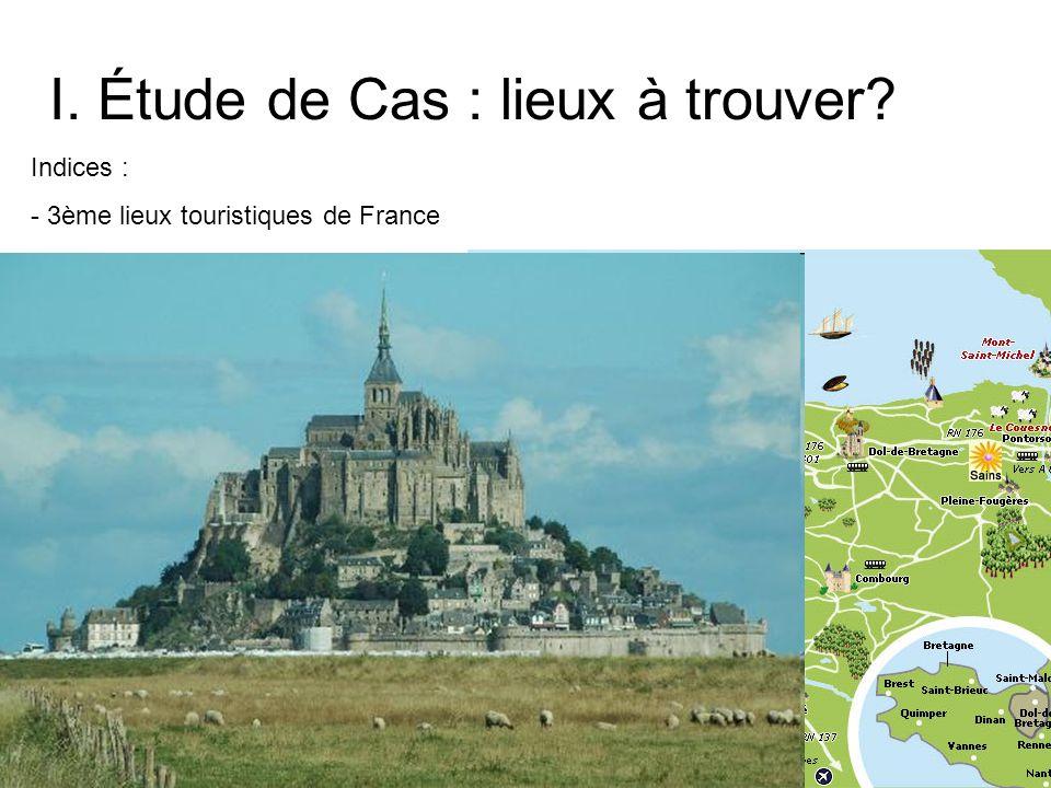 I. Étude de Cas : lieux à trouver? Indices : - 3ème lieux touristiques de France - Un vaisseaux de pierre noyé par les eaux - « Véritable vaisseau de