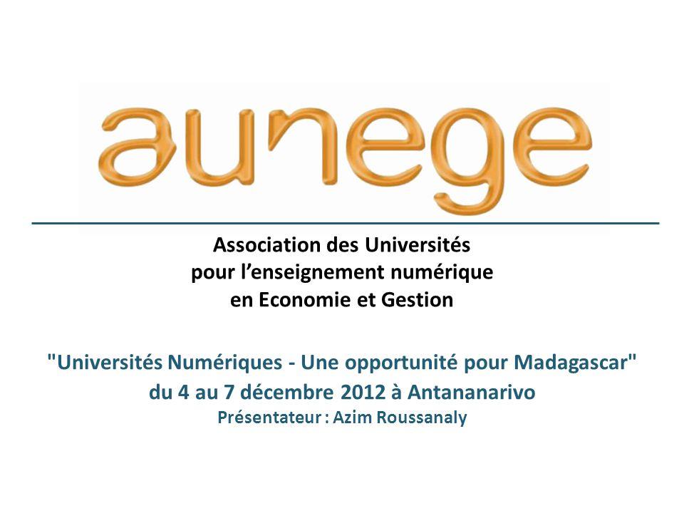 Association des Universités pour lenseignement numérique en Economie et Gestion Universités Numériques - Une opportunité pour Madagascar du 4 au 7 décembre 2012 à Antananarivo Présentateur : Azim Roussanaly