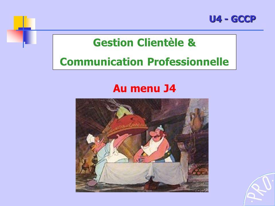 Gestion Clientèle & Communication Professionnelle Au menu J4 U4 - GCCP