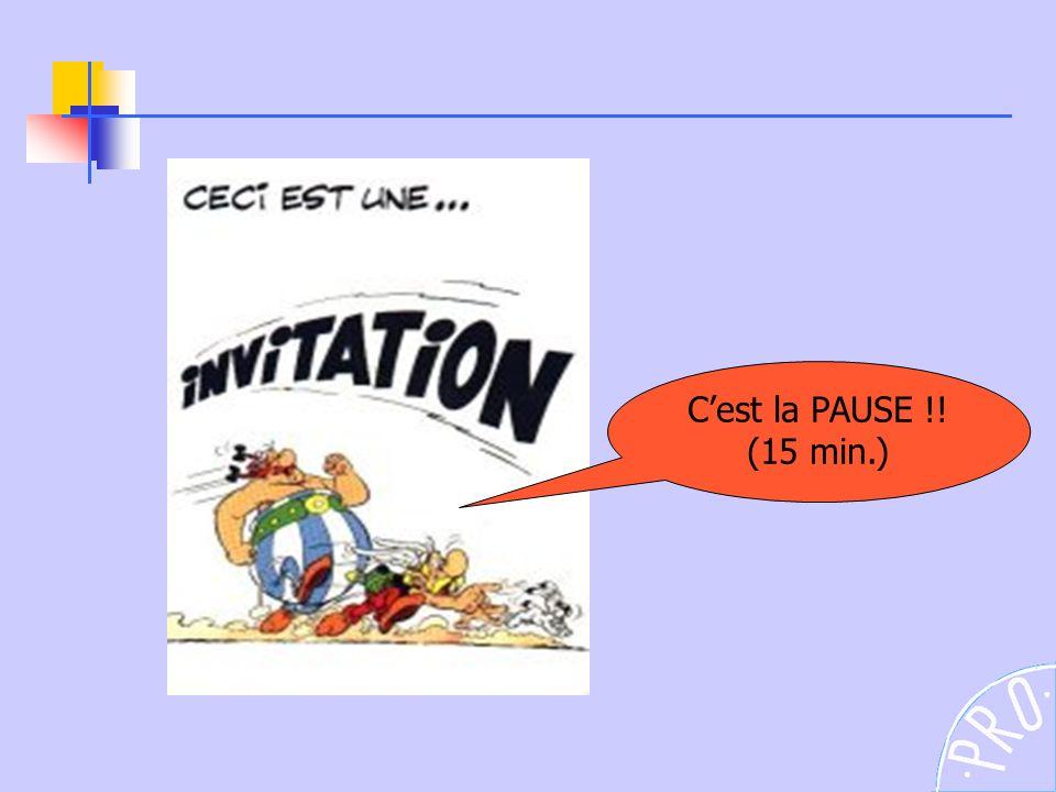 Cest la PAUSE !! (15 min.)