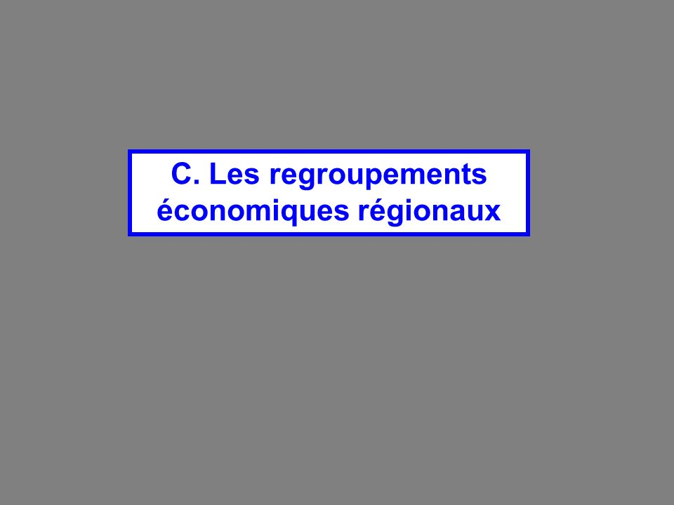 C. Les regroupements économiques régionaux