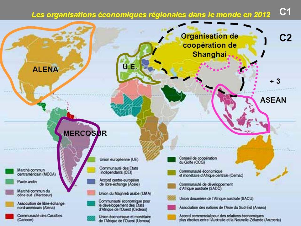 Les organisations économiques régionales dans le monde en 2012 ALENA MERCOSUR U.E. ASEAN Organisation de coopération de Shanghai C1 C2 + 3
